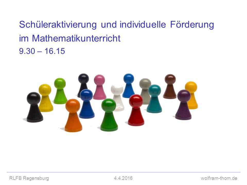 Schüleraktivierung und individuelle Förderung im Mathematikunterricht 9.30 – 16.15