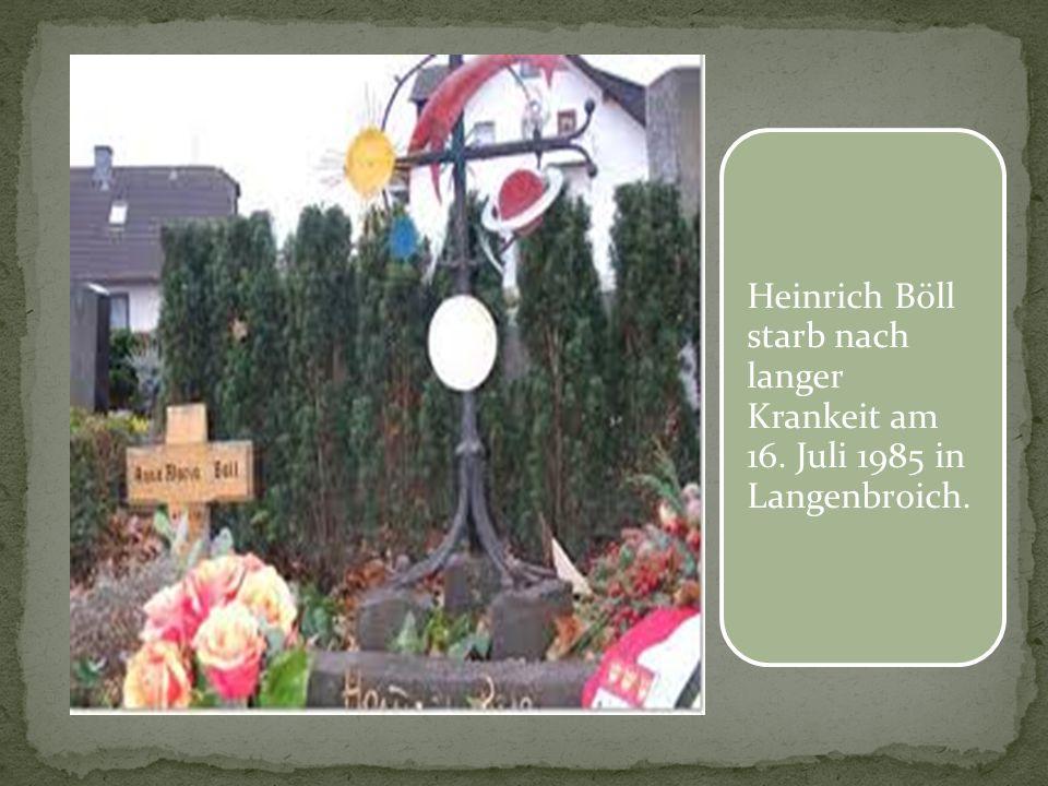 Heinrich Böll starb nach langer Krankeit am 16
