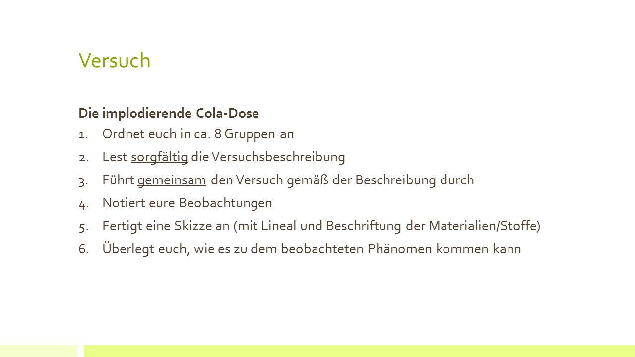 Versuch Die implodierende Cola-Dose Ordnet euch in ca. 8 Gruppen an
