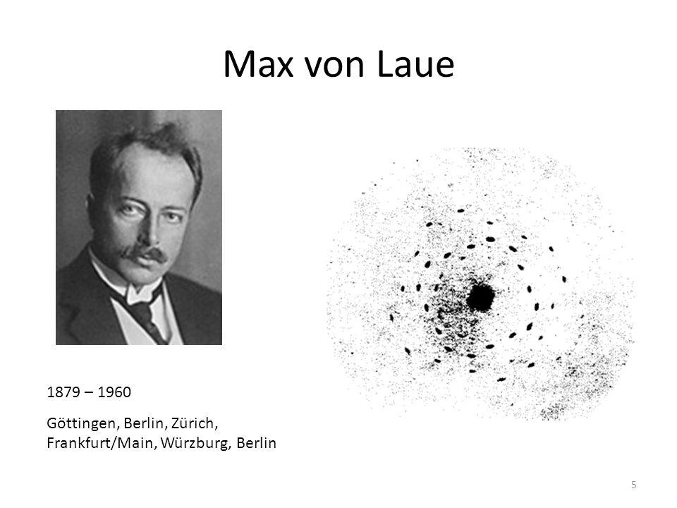 Max von Laue 1879 – 1960 Göttingen, Berlin, Zürich, Frankfurt/Main, Würzburg, Berlin