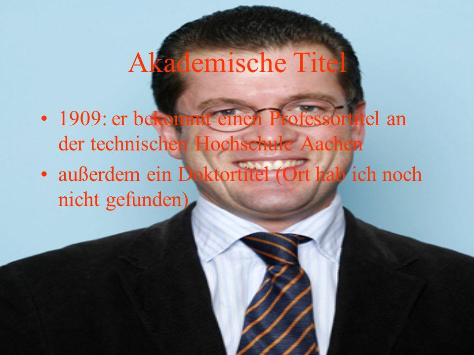 Akademische Titel 1909: er bekommt einen Professortitel an der technischen Hochschule Aachen.