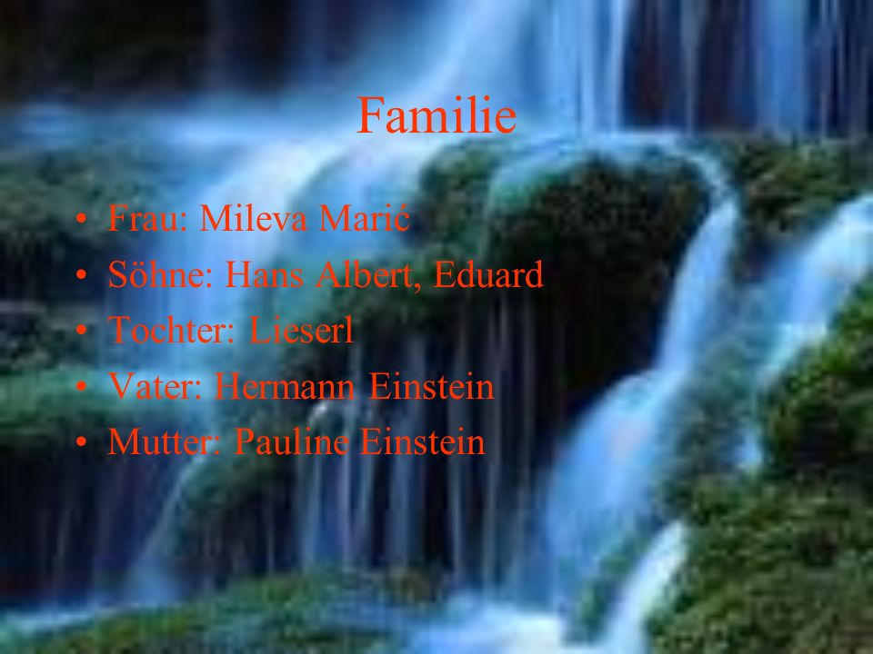 Familie Frau: Mileva Marić Söhne: Hans Albert, Eduard Tochter: Lieserl