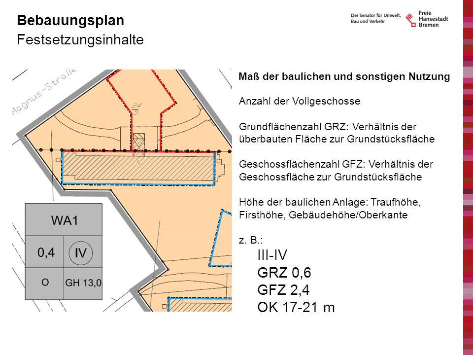 Bebauungsplan Festsetzungsinhalte III-IV GRZ 0,6 GFZ 2,4 OK 17-21 m