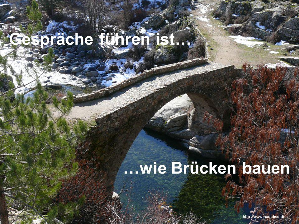 Gespräche führen ist… …wie Brücken bauen http://www.paradisu.de