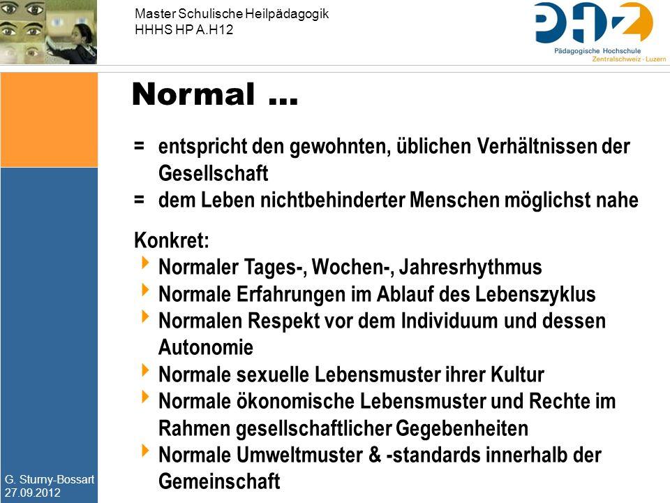 Normal … = entspricht den gewohnten, üblichen Verhältnissen der Gesellschaft. = dem Leben nichtbehinderter Menschen möglichst nahe.