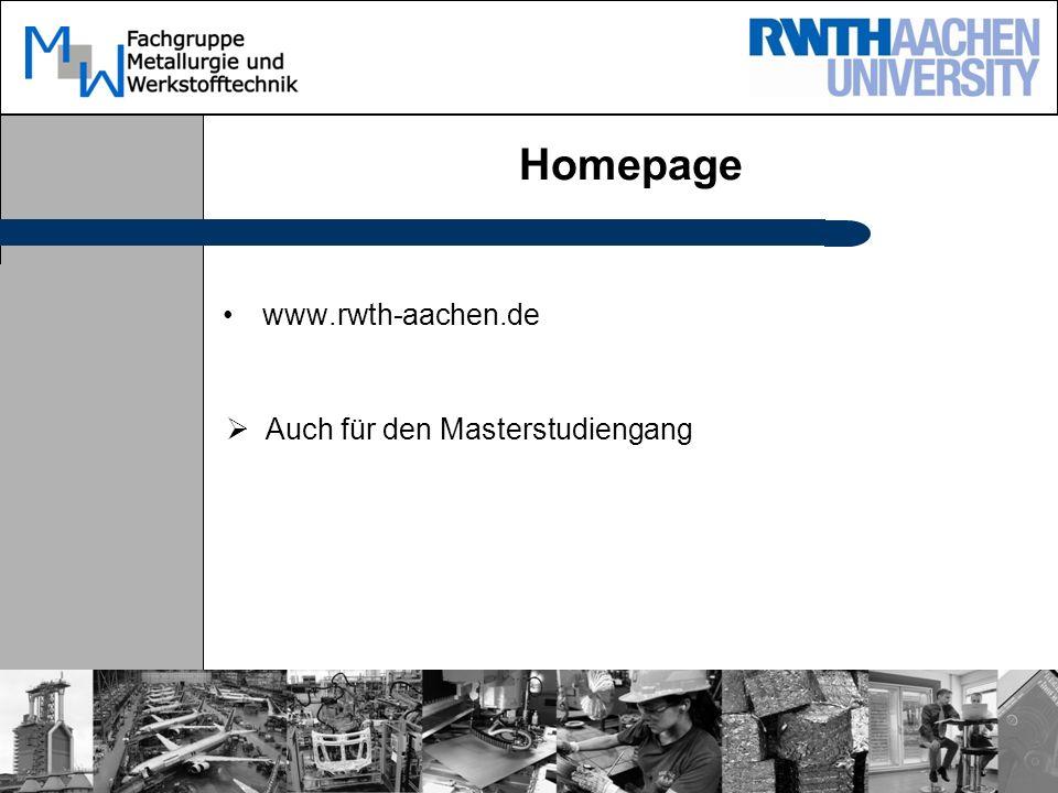 Homepage www.rwth-aachen.de Auch für den Masterstudiengang