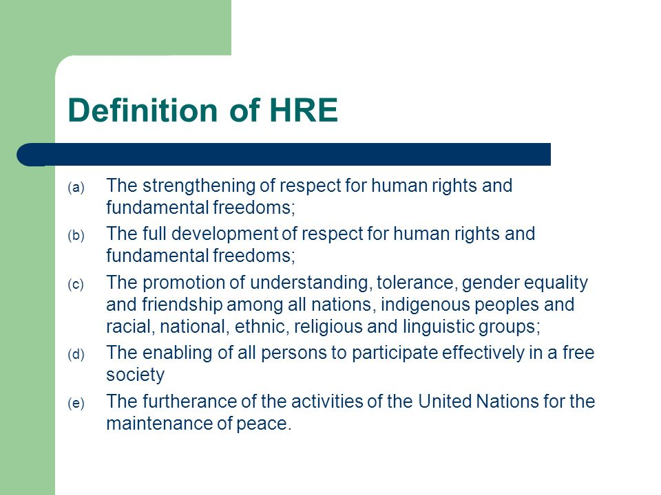 Definition of HRE The strengthening of respect for human rights and fundamental freedoms;