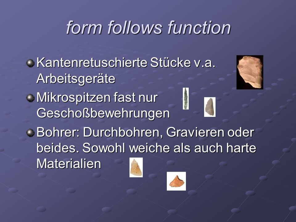 form follows function Kantenretuschierte Stücke v.a. Arbeitsgeräte