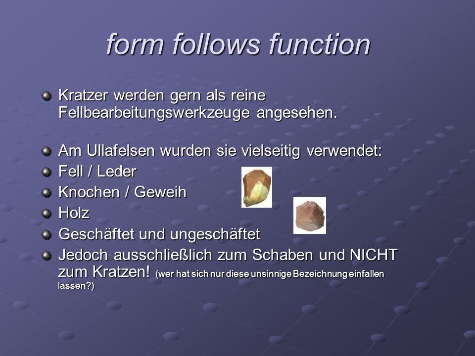 form follows function Kratzer werden gern als reine Fellbearbeitungswerkzeuge angesehen. Am Ullafelsen wurden sie vielseitig verwendet:
