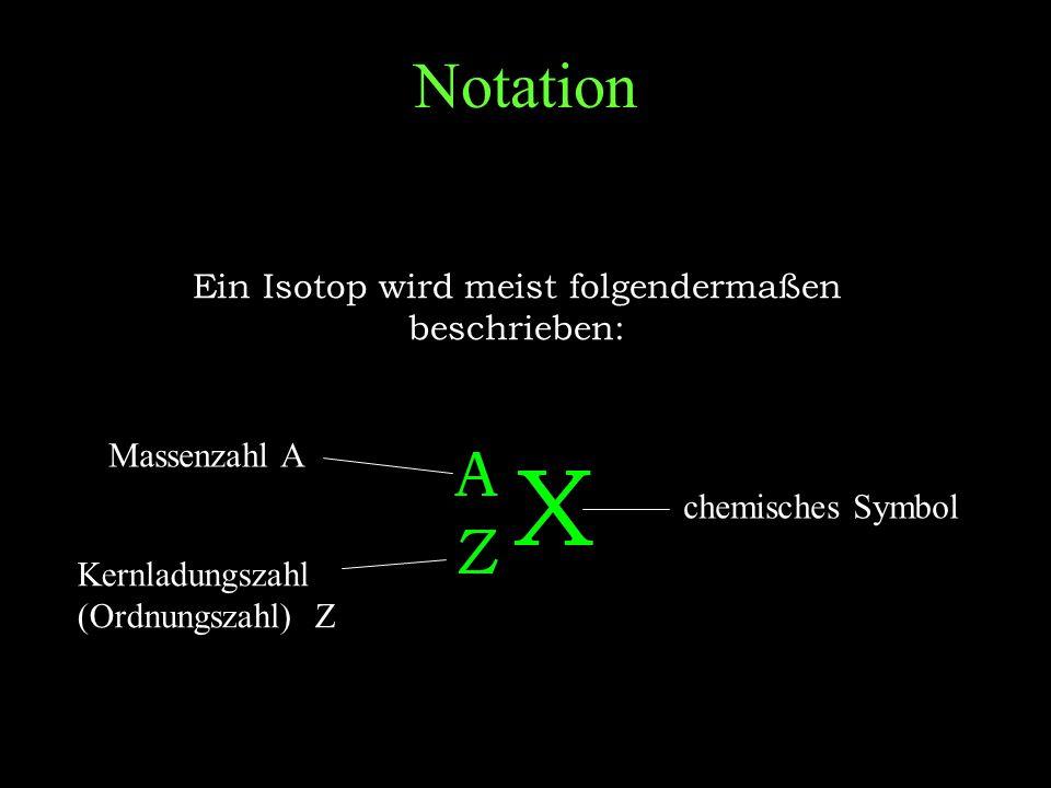 Ein Isotop wird meist folgendermaßen beschrieben: