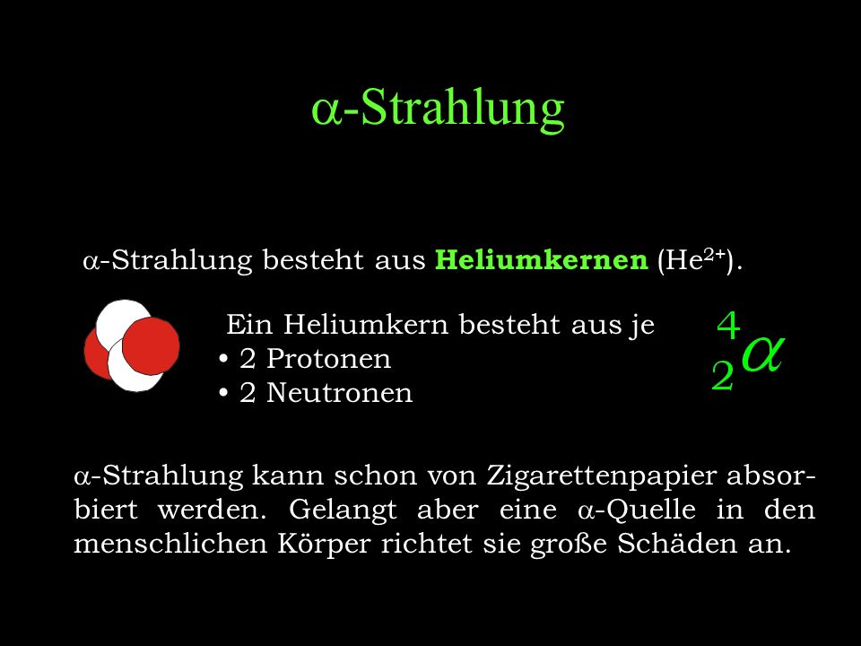 a-Strahlung a-Strahlung besteht aus Heliumkernen (He2+).