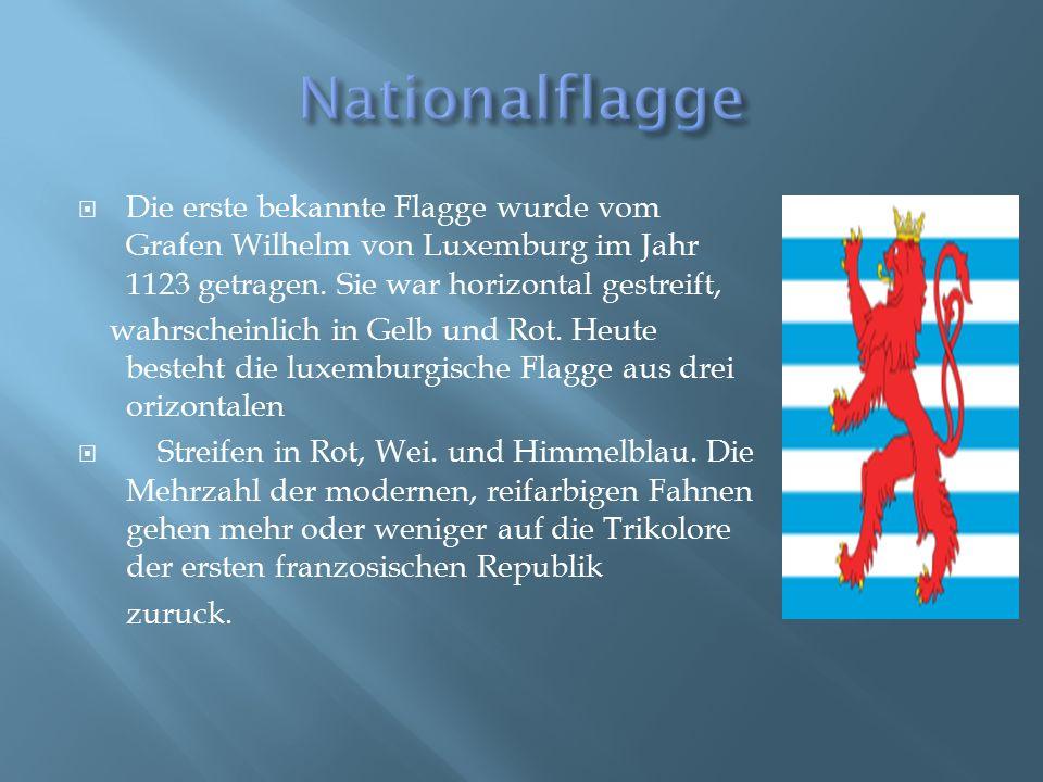 Nationalflagge Die erste bekannte Flagge wurde vom Grafen Wilhelm von Luxemburg im Jahr 1123 getragen. Sie war horizontal gestreift,