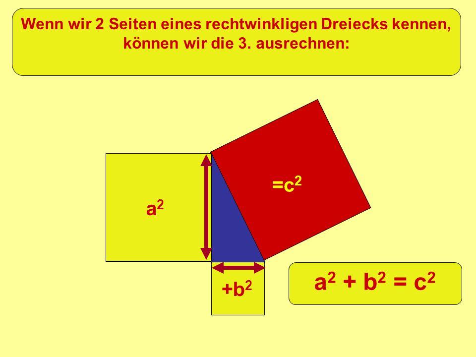 Wenn wir 2 Seiten eines rechtwinkligen Dreiecks kennen, können wir die 3. ausrechnen: