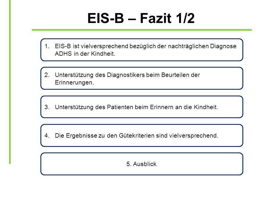 EIS-B – Fazit 1/2 EIS-B ist vielversprechend bezüglich der nachträglichen Diagnose ADHS in der Kindheit.