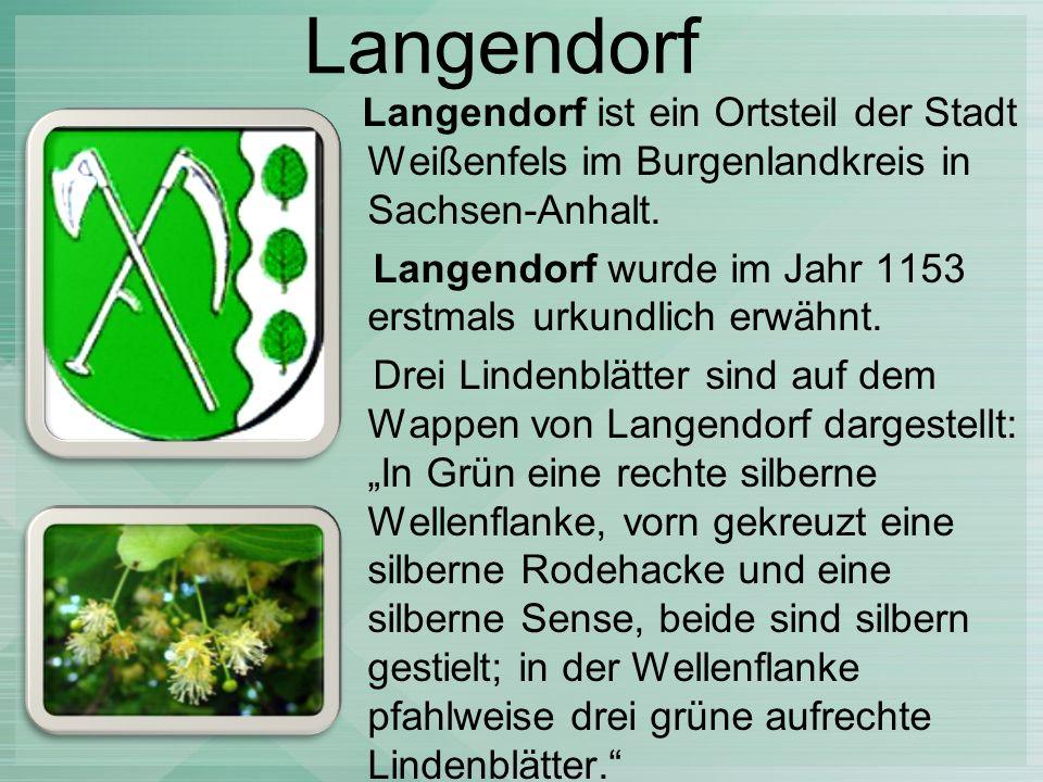 Langendorf Langendorf ist ein Ortsteil der Stadt Weißenfels im Burgenlandkreis in Sachsen-Anhalt.
