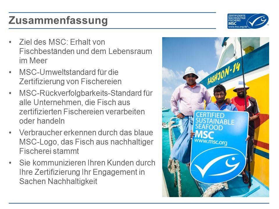 Zusammenfassung Ziel des MSC: Erhalt von Fischbeständen und dem Lebensraum im Meer. MSC-Umweltstandard für die Zertifizierung von Fischereien.