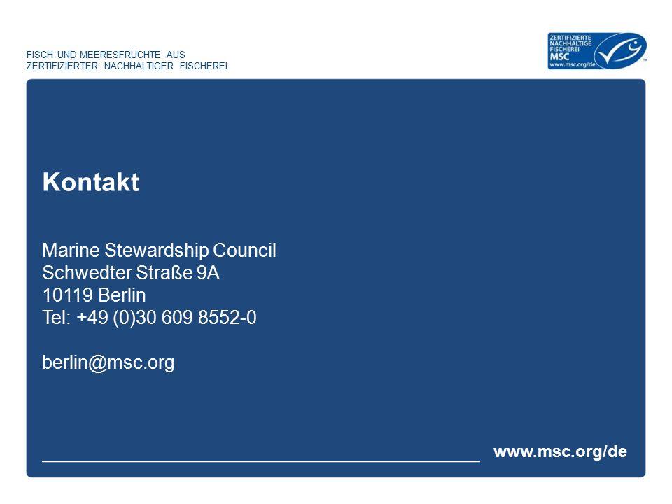 Kontakt Marine Stewardship Council Schwedter Straße 9A 10119 Berlin Tel: +49 (0)30 609 8552-0 berlin@msc.org