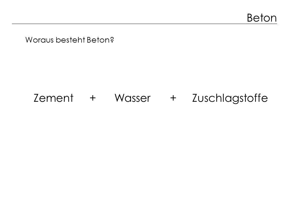 Beton Woraus besteht Beton Zement + Wasser + Zuschlagstoffe