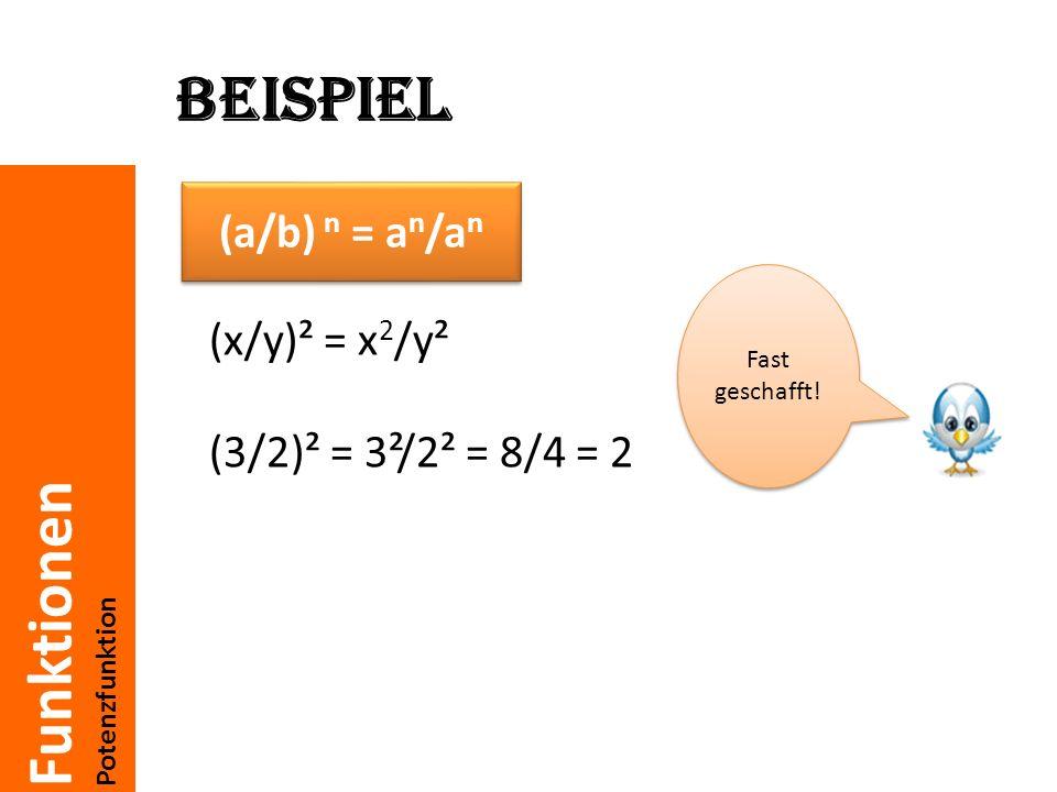 Beispiel (a/b) n = an/an (x/y)² = x2/y² (3/2)² = 3²/2² = 8/4 = 2