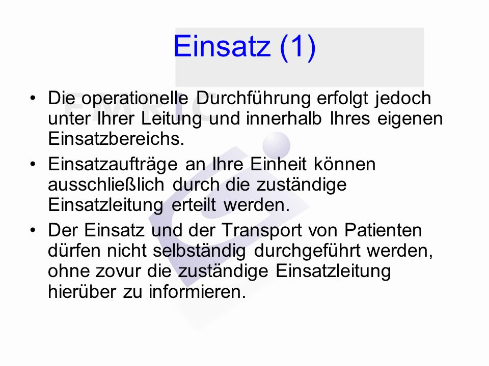 Einsatz (1) Die operationelle Durchführung erfolgt jedoch unter Ihrer Leitung und innerhalb Ihres eigenen Einsatzbereichs.
