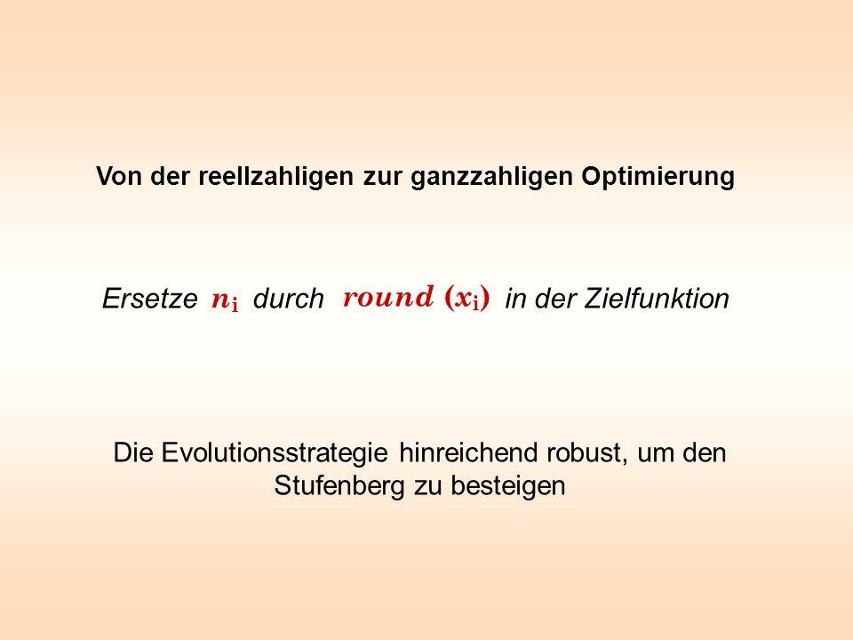 ni round (xi) Ersetze durch in der Zielfunktion