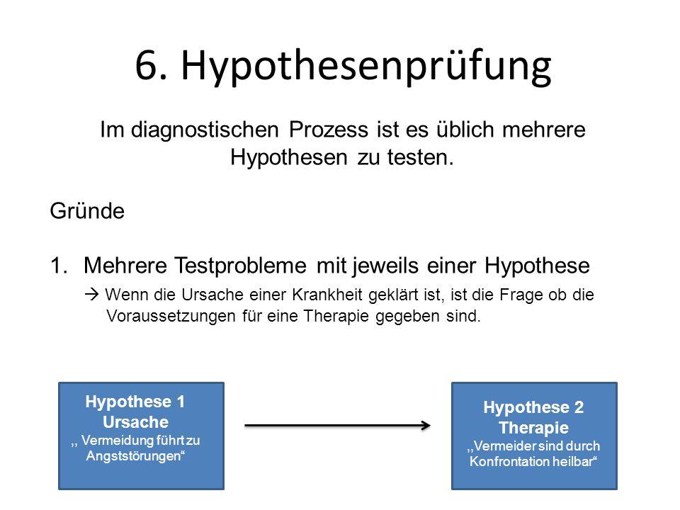 6. Hypothesenprüfung Im diagnostischen Prozess ist es üblich mehrere Hypothesen zu testen. Gründe.