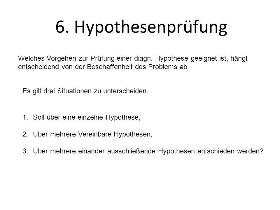6. Hypothesenprüfung Welches Vorgehen zur Prüfung einer diagn. Hypothese geeignet ist, hängt entscheidend von der Beschaffenheit des Problems ab.