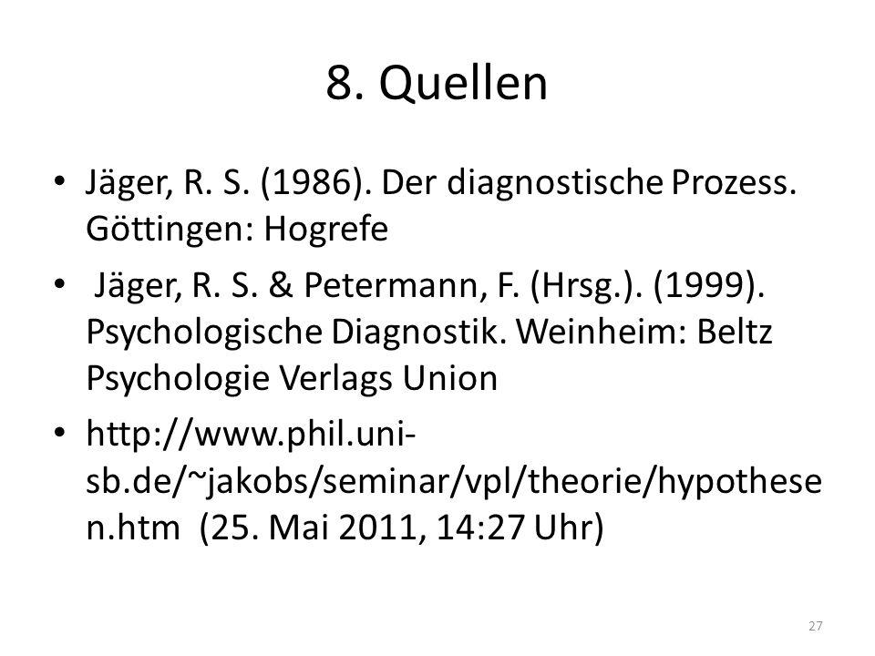 8. Quellen Jäger, R. S. (1986). Der diagnostische Prozess. Göttingen: Hogrefe.