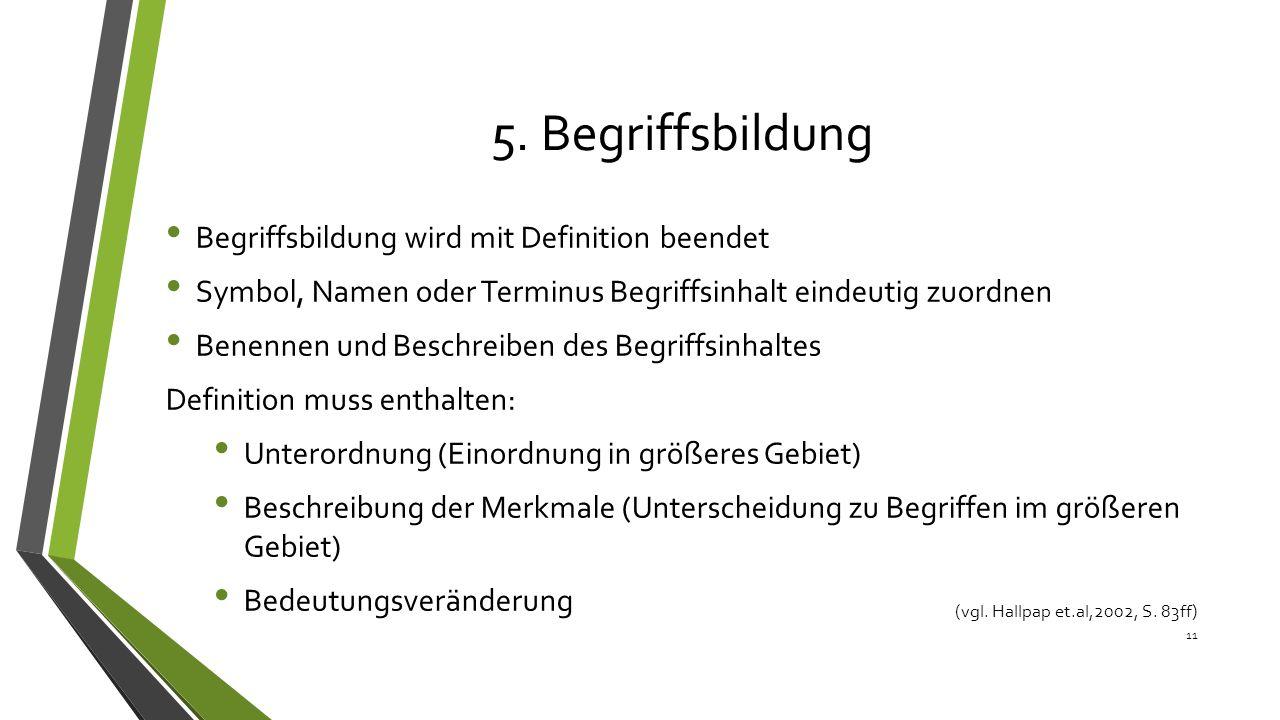 5. Begriffsbildung Begriffsbildung wird mit Definition beendet