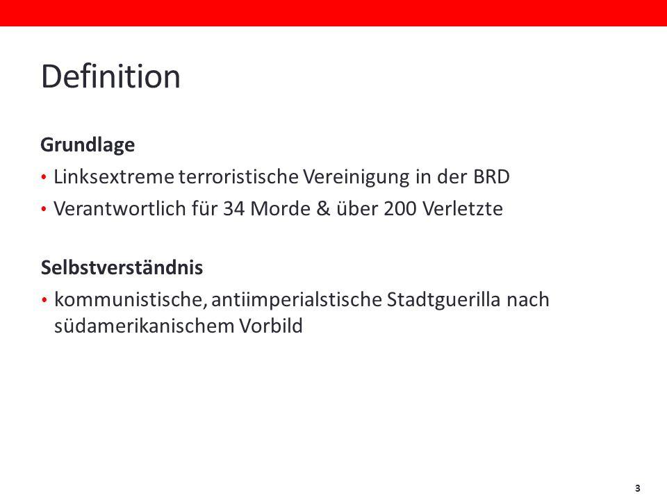 Definition Grundlage. Linksextreme terroristische Vereinigung in der BRD. Verantwortlich für 34 Morde & über 200 Verletzte.