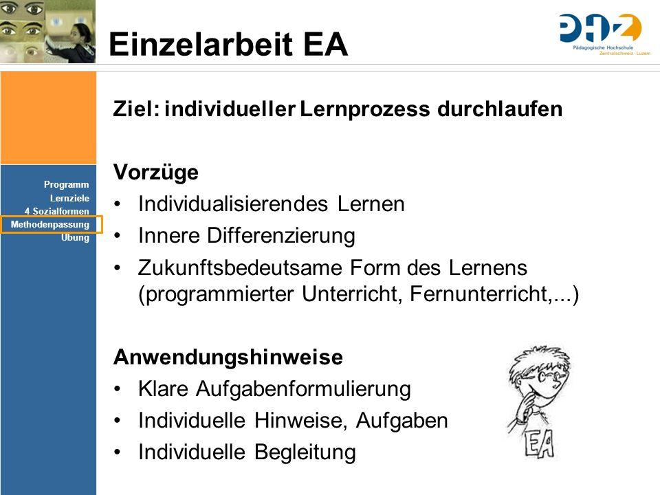 Einzelarbeit EA Ziel: individueller Lernprozess durchlaufen Vorzüge