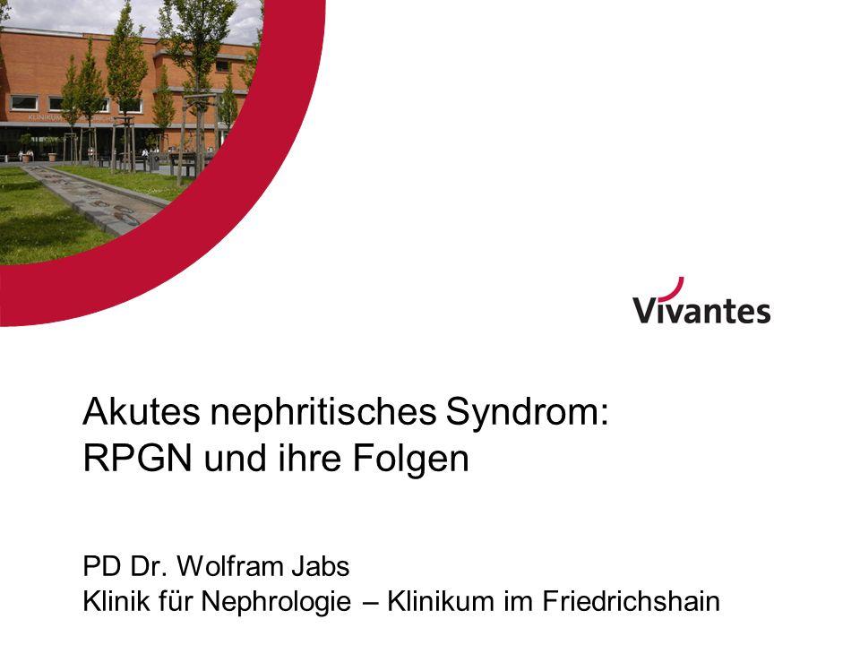 Akutes nephritisches Syndrom: RPGN und ihre Folgen PD Dr