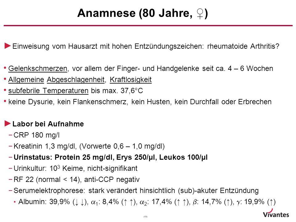 Anamnese (80 Jahre, ♀) Einweisung vom Hausarzt mit hohen Entzündungszeichen: rheumatoide Arthritis