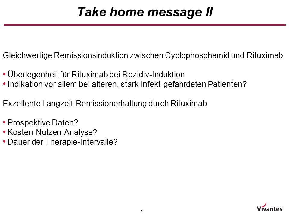 Take home message II Gleichwertige Remissionsinduktion zwischen Cyclophosphamid und Rituximab. Überlegenheit für Rituximab bei Rezidiv-Induktion.