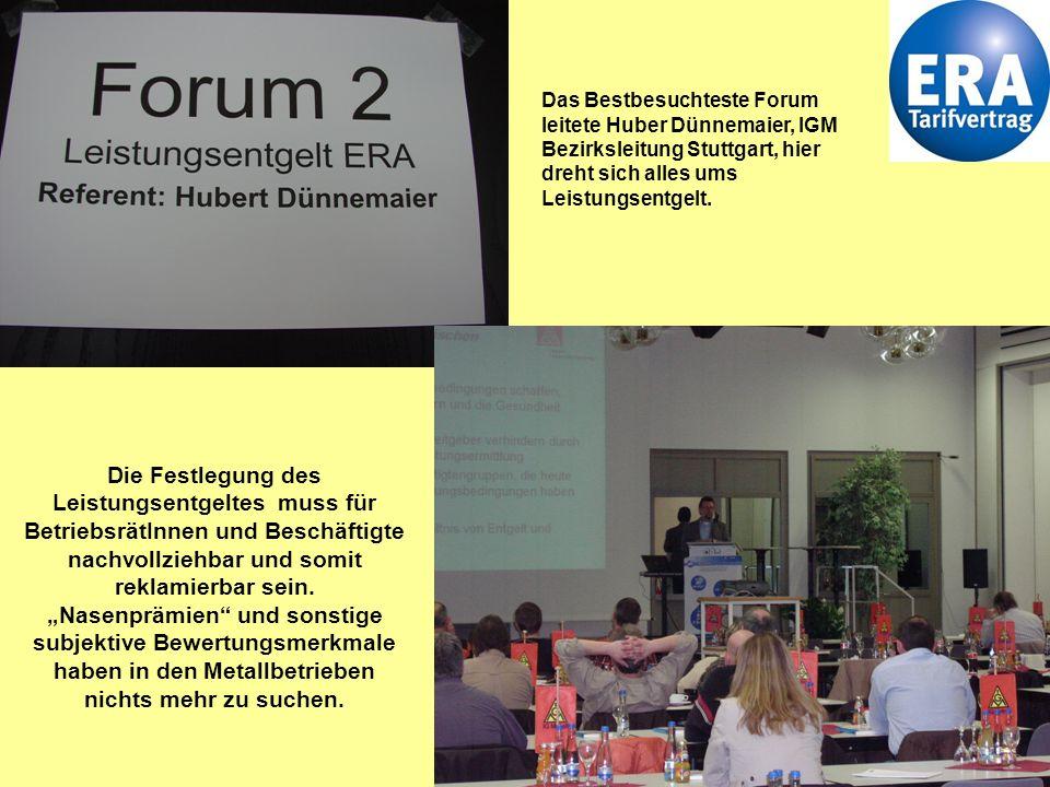 Das Bestbesuchteste Forum leitete Huber Dünnemaier, IGM Bezirksleitung Stuttgart, hier dreht sich alles ums Leistungsentgelt.