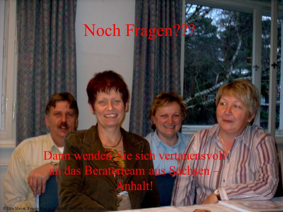 Noch Fragen Dann wenden Sie sich vertauensvoll an das Beraterteam aus Sachsen – Anhalt!