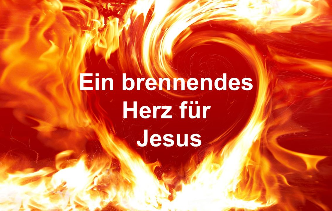 Ein brennendes Herz für Jesus
