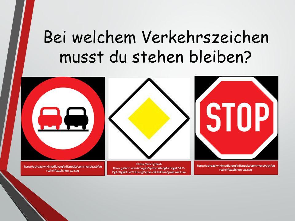 Bei welchem Verkehrszeichen musst du stehen bleiben