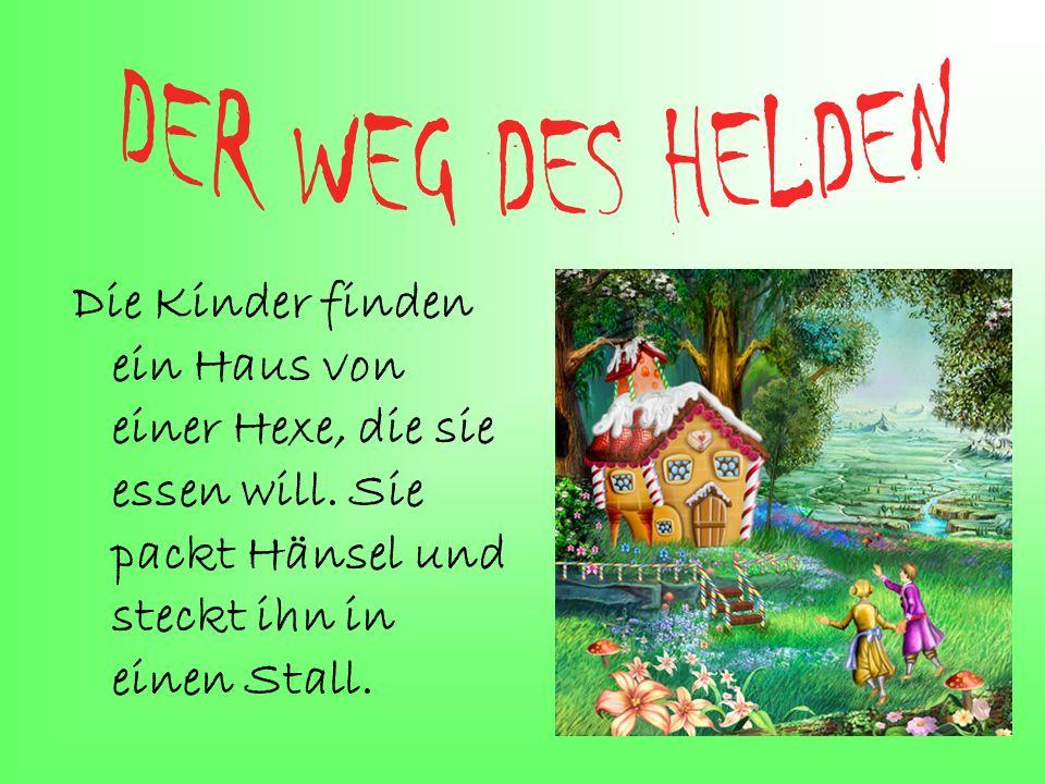 DER WEG DES HELDEN Die Kinder finden ein Haus von einer Hexe, die sie essen will.