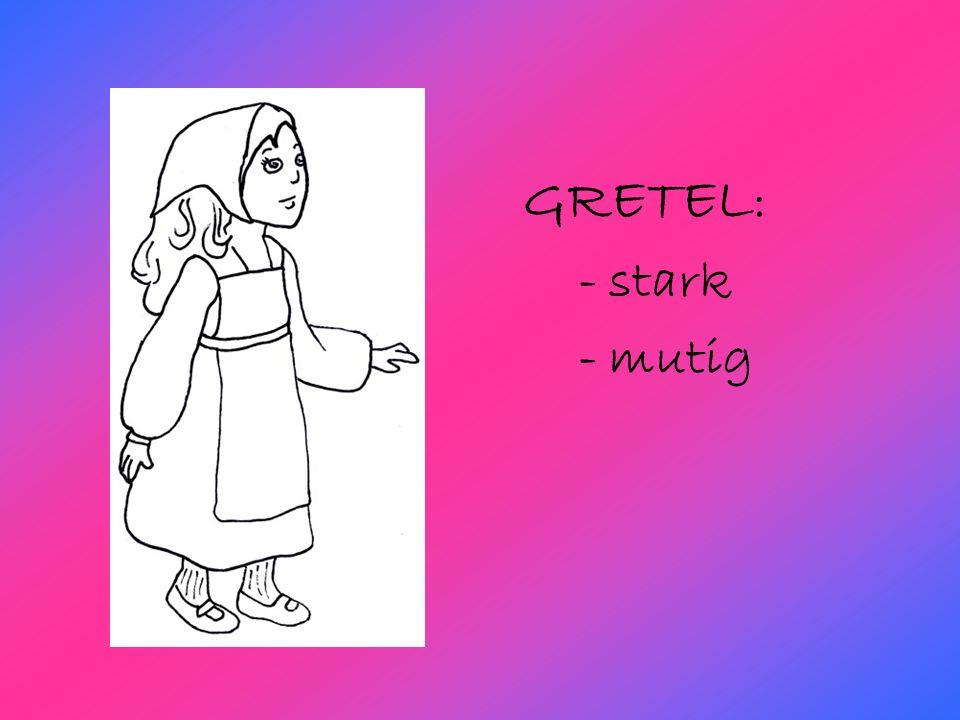 GRETEL: - stark - mutig
