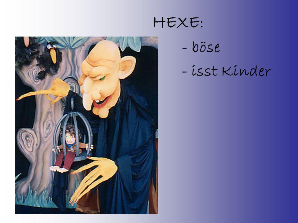 HEXE: - böse - isst Kinder