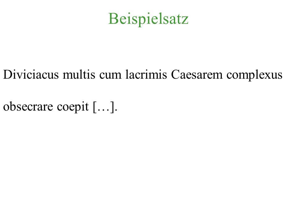 Beispielsatz Diviciacus multis cum lacrimis Caesarem complexus
