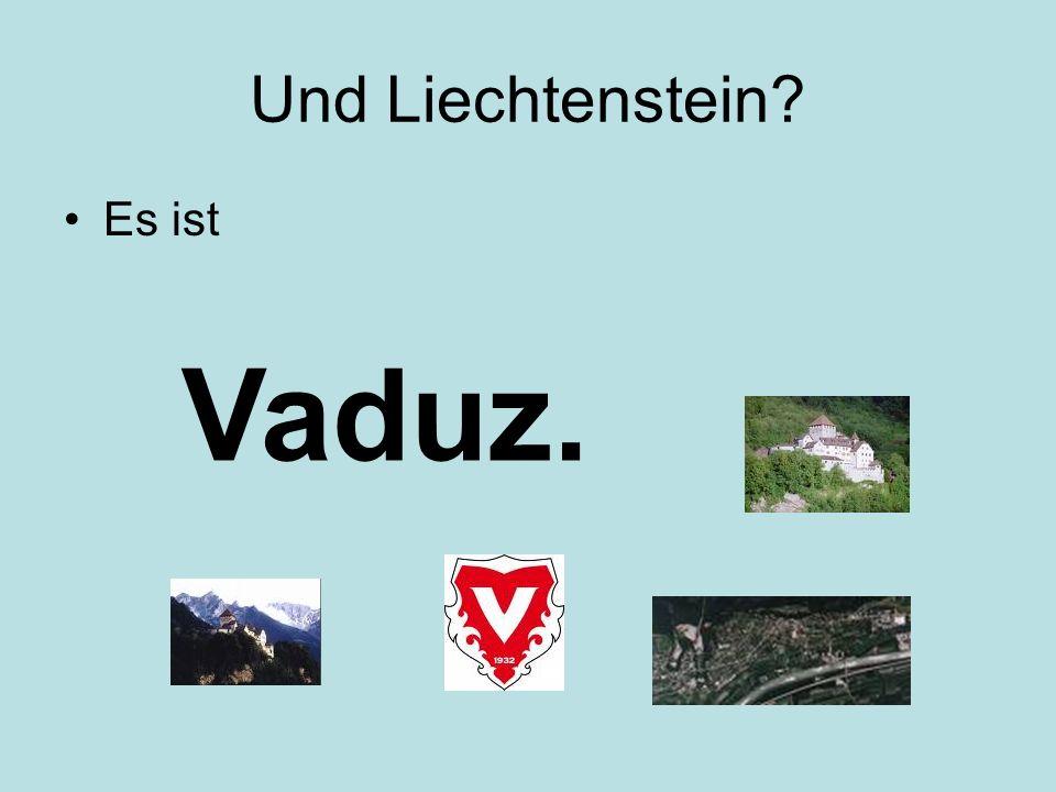 Und Liechtenstein Es ist Vaduz.