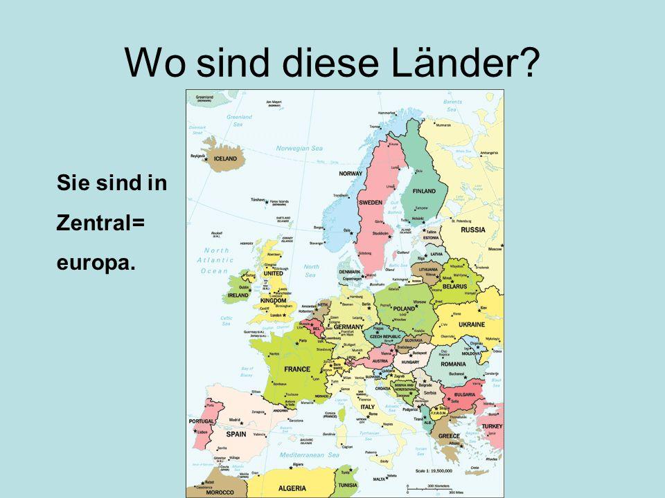 Wo sind diese Länder Sie sind in Zentral= europa.