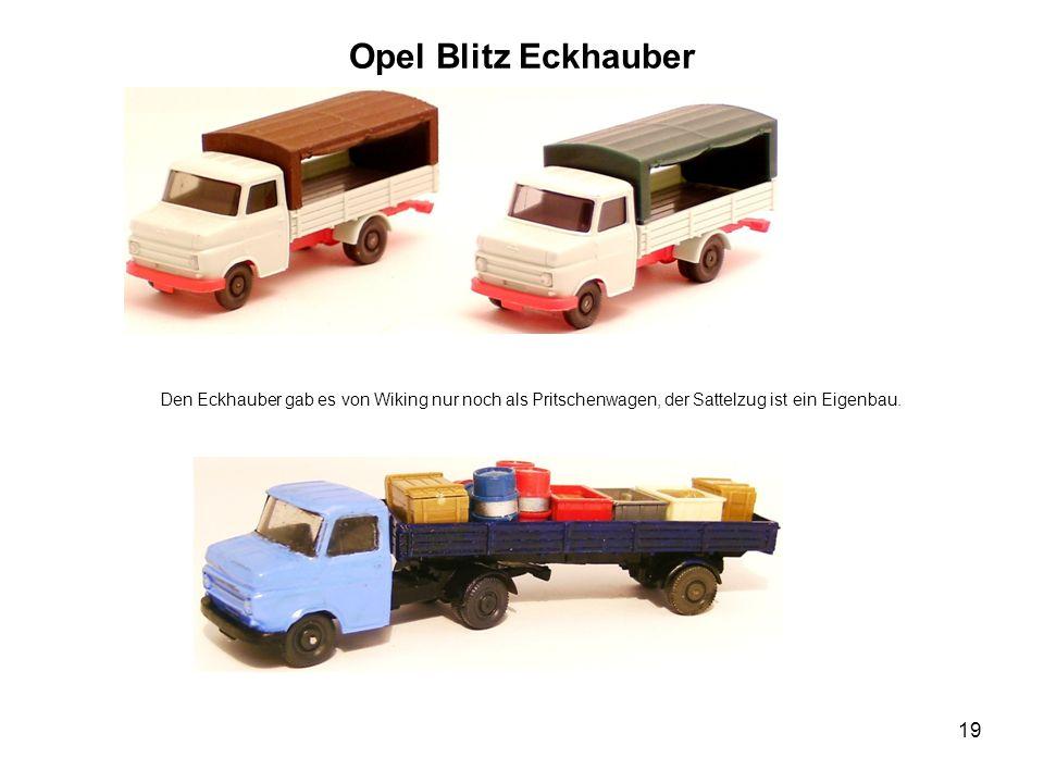 Opel Blitz Eckhauber Den Eckhauber gab es von Wiking nur noch als Pritschenwagen, der Sattelzug ist ein Eigenbau.