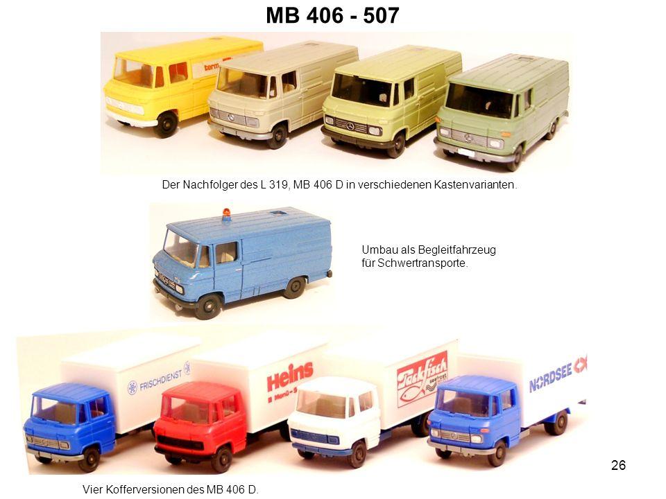 MB 406 - 507 Der Nachfolger des L 319, MB 406 D in verschiedenen Kastenvarianten. Umbau als Begleitfahrzeug für Schwertransporte.