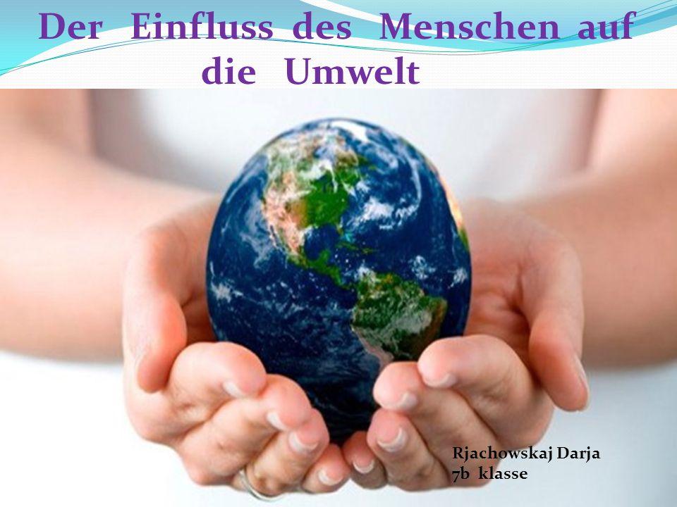 Der Einfluss des Menschen auf die Umwelt