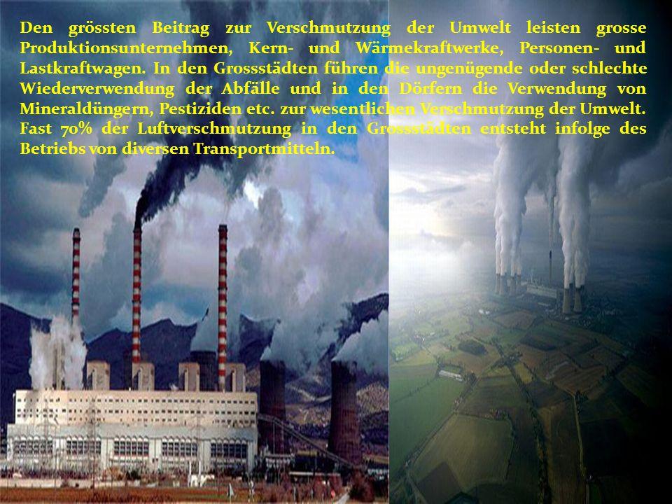 Den grössten Beitrag zur Verschmutzung der Umwelt leisten grosse Produktionsunternehmen, Kern- und Wärmekraftwerke, Personen- und Lastkraftwagen.