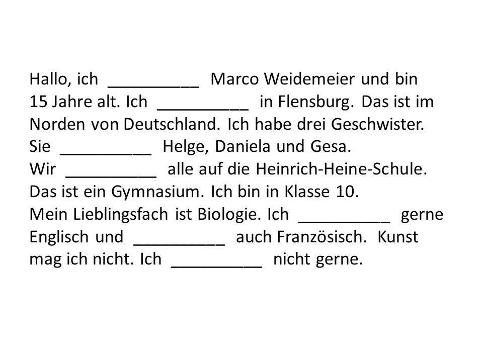 Hallo, ich __________ Marco Weidemeier und bin 15 Jahre alt