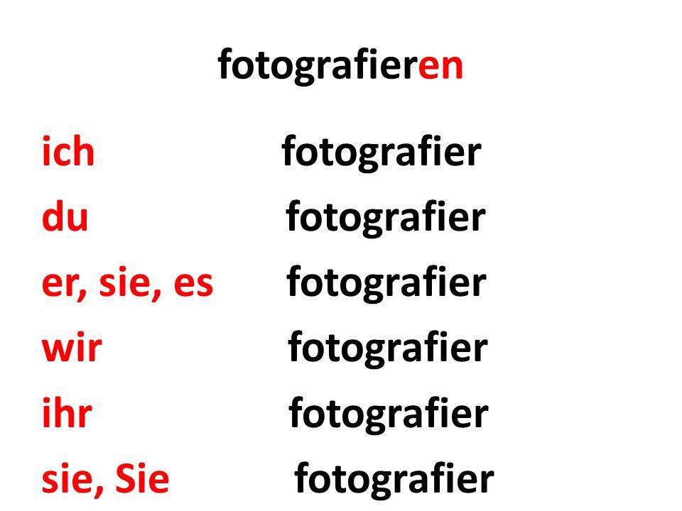 fotografieren ich fotografier du fotografier er, sie, es fotografier wir fotografier ihr fotografier sie, Sie fotografier